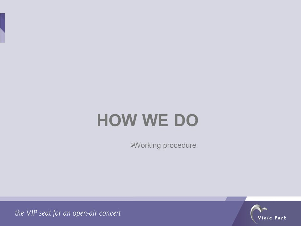 HOW WE DO  Working procedure