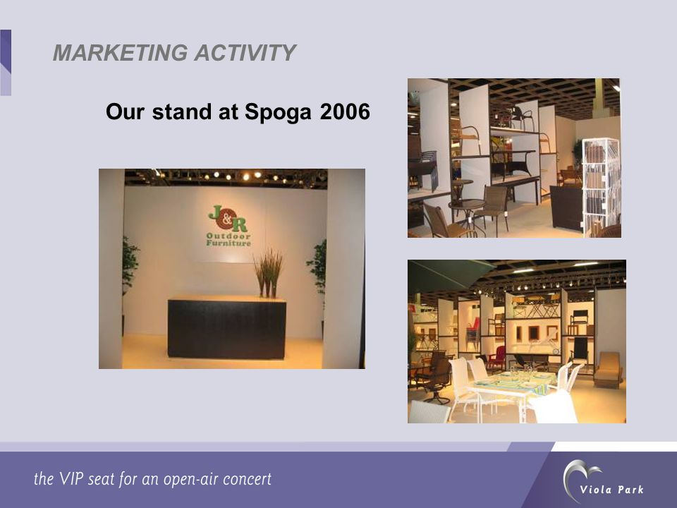 MARKETING ACTIVITY Our stand at Spoga 2006