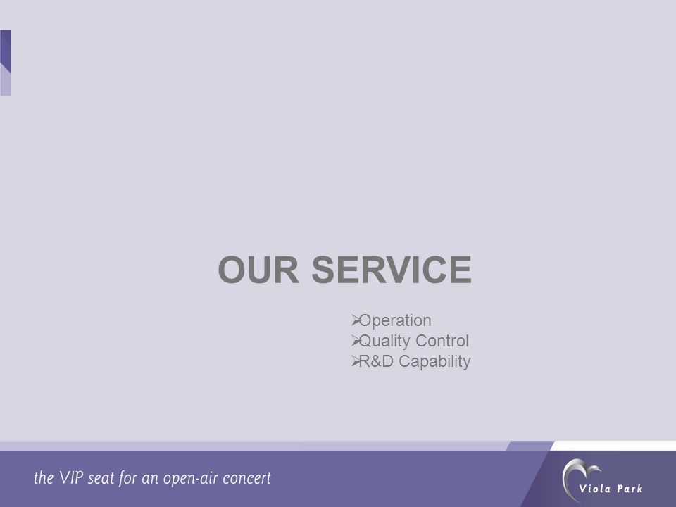 OUR SERVICE  Operation  Quality Control  R&D Capability