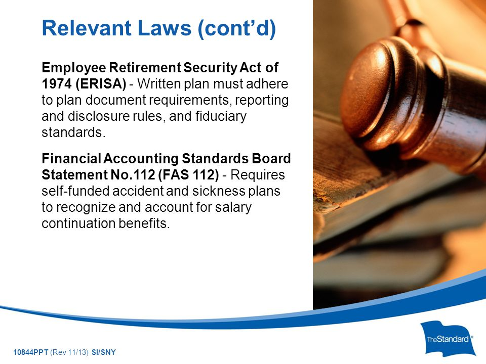 10844PPT (Rev 11/13) SI/SNY Employee Retirement Security Act of 1974 (ERISA) - Written plan must adhere to plan document requirements, reporting and disclosure rules, and fiduciary standards.