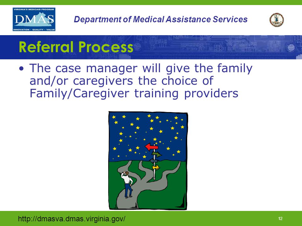 11 Department of Medical Assistance Services Referral Process During POC development, the case manager will document with the family the need for training.