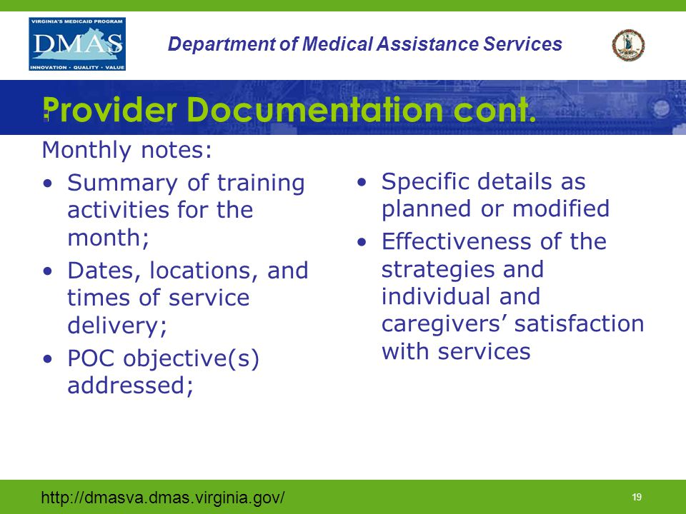 http://dmasva.dmas.virginia.gov/ 18 Department of Medical Assistance Services Provider Documentation cont.