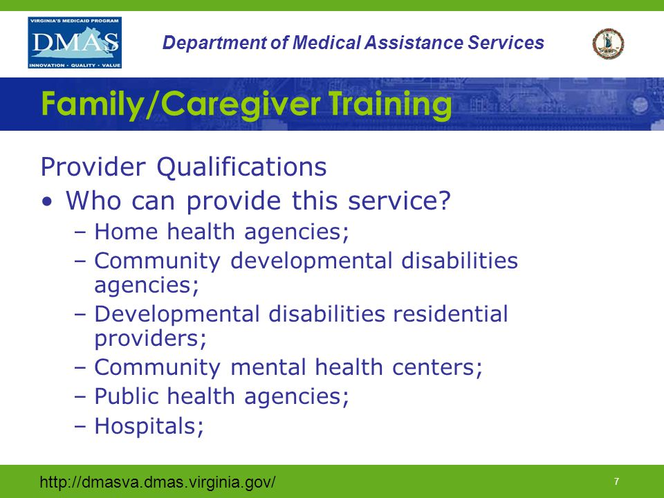6 Department of Medical Assistance Services Family Caregiver Training Training shall be provided on an individual basis or in small groups provided by Medicaid-certified Family/Caregiver Training providers