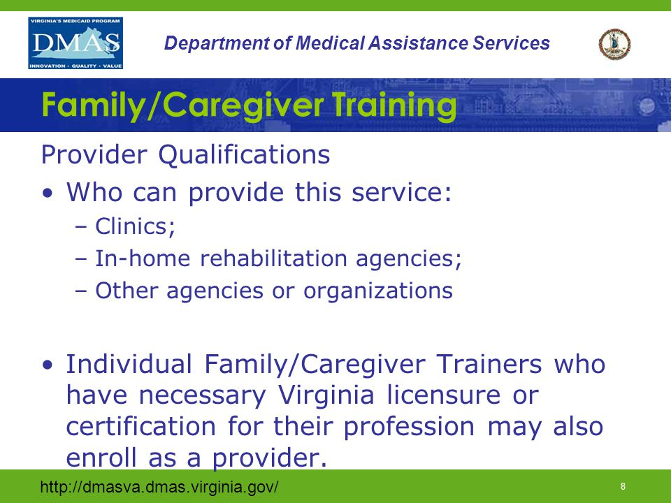 7 Department of Medical Assistance Services Family/Caregiver Training Provider Qualifications Who can provide this service.