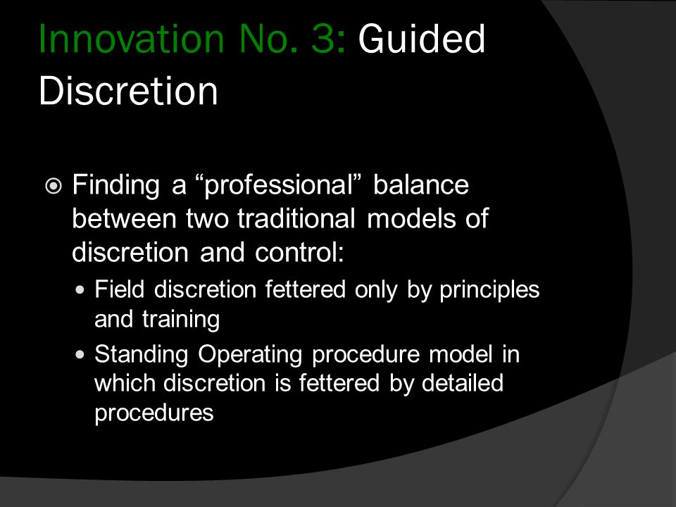 "Innovation No. 3: Guided Discretion  Finding a ""professional"" balance between two traditional models of discretion and control: Field discretion fett"