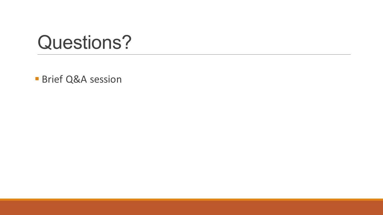 Questions?  Brief Q&A session