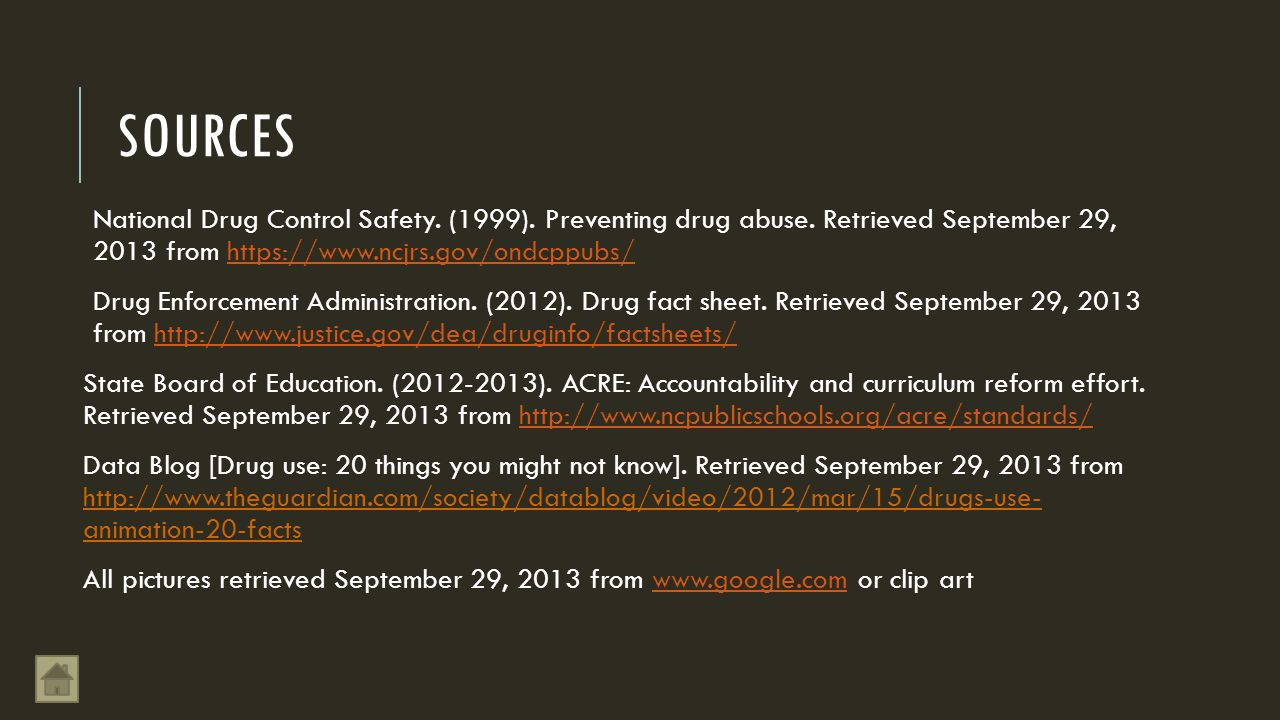 SOURCES National Drug Control Safety. (1999). Preventing drug abuse. Retrieved September 29, 2013 from https://www.ncjrs.gov/ondcppubs/https://www.ncj