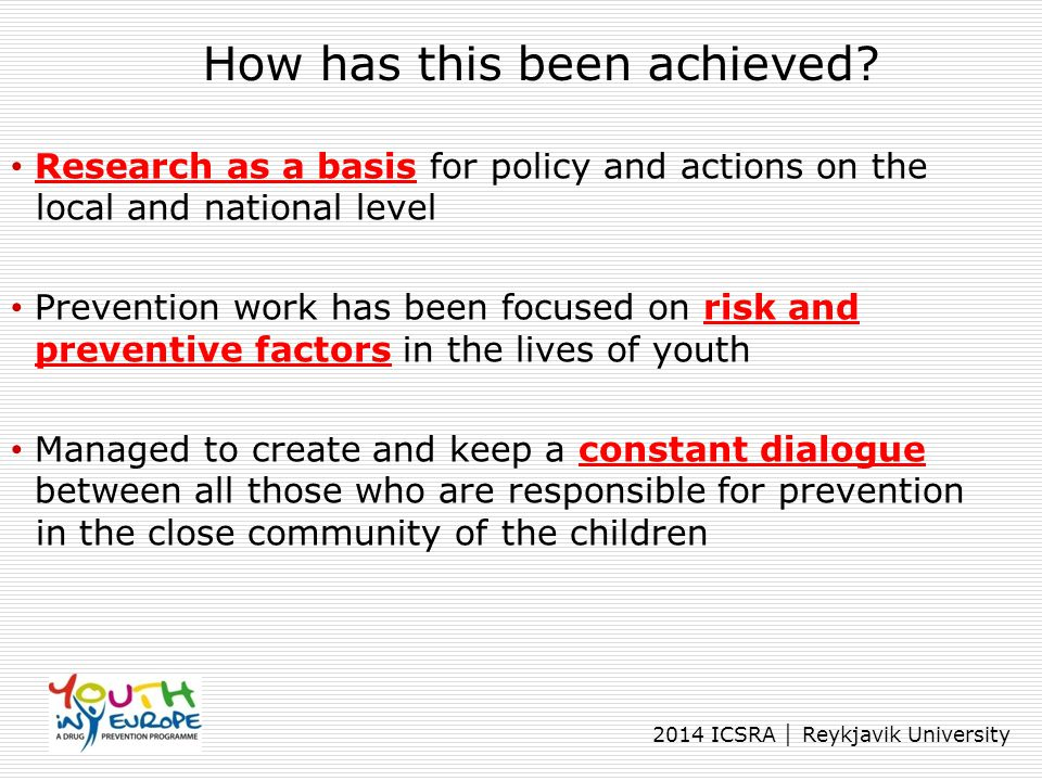 2014 ICSRA │ Reykjavik University How has this been achieved? Research as a basis for policy and actions on the local and national level Prevention wo