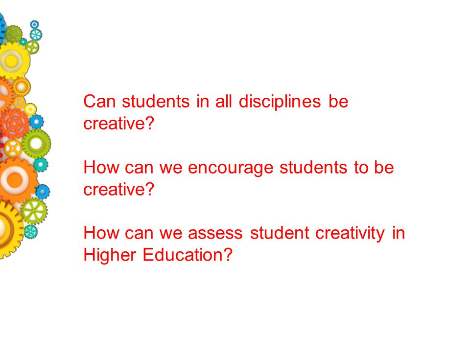 Can students in all disciplines be creative. How can we encourage students to be creative.