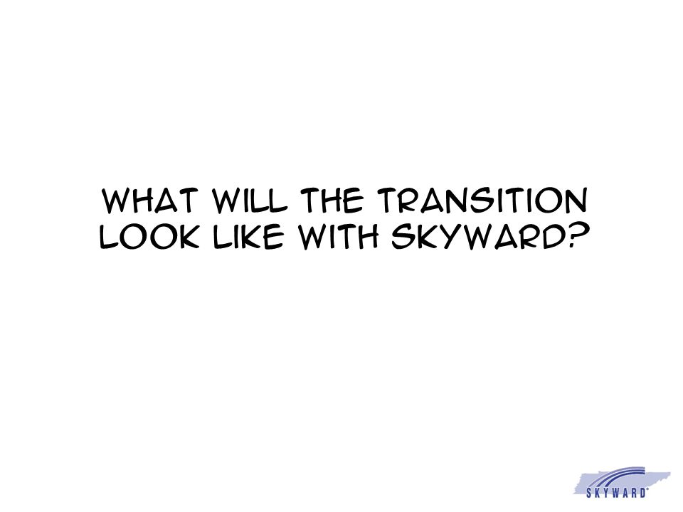 What will the transition look like with Skyward?