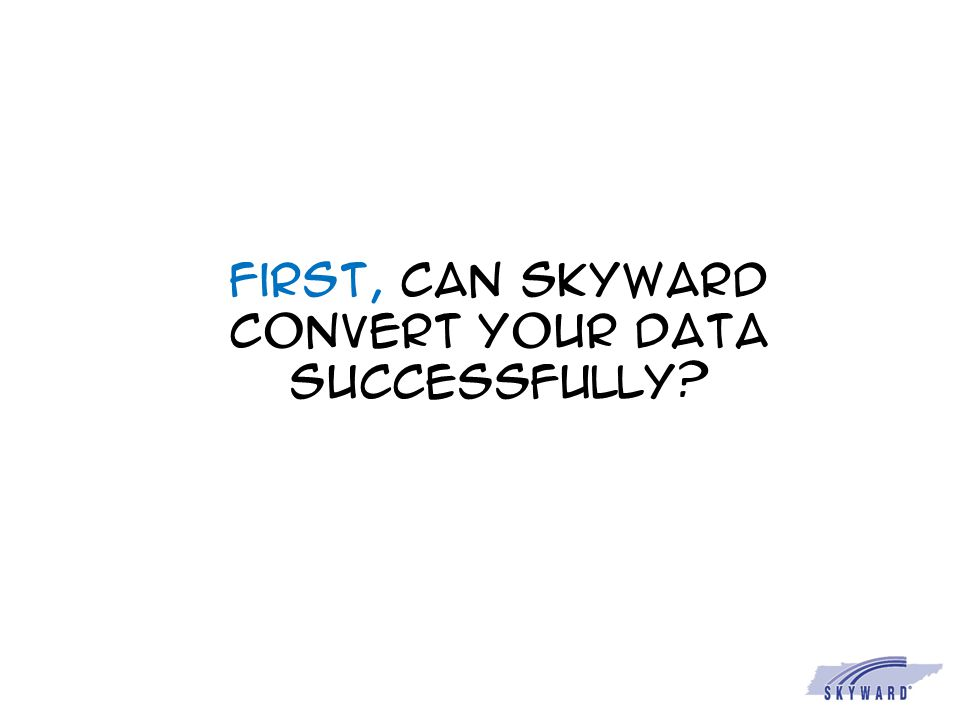 First, can Skyward convert your data successfully?