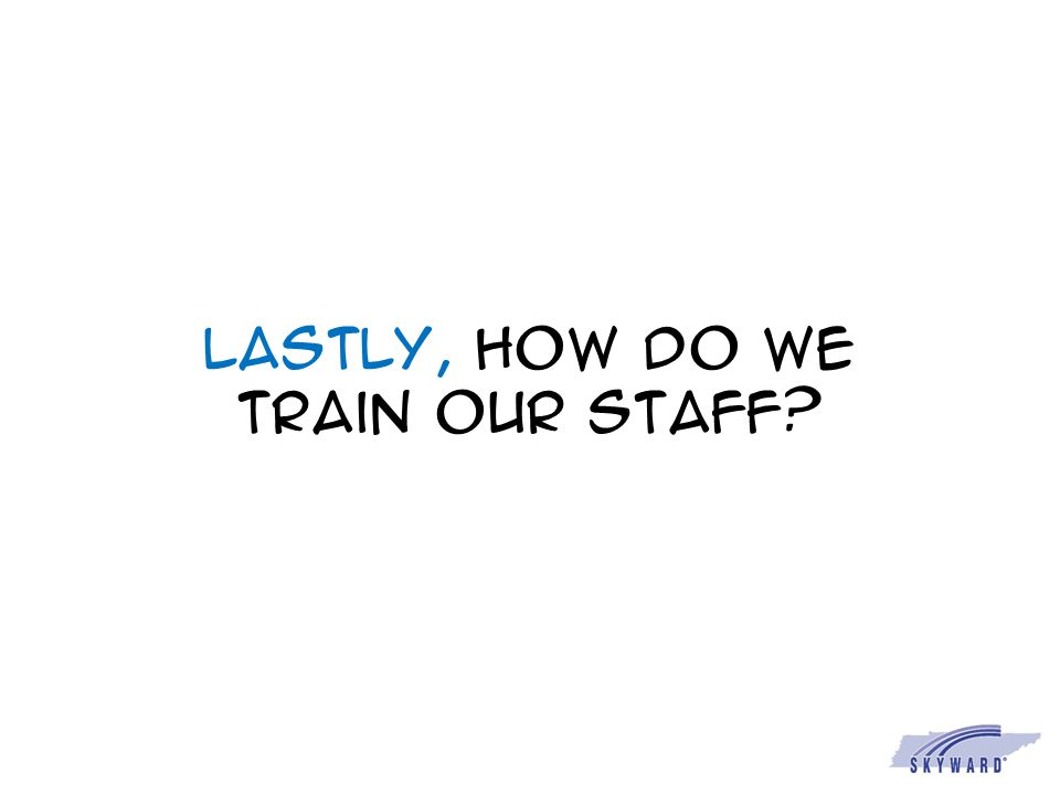 Lastly, how do we train our staff?