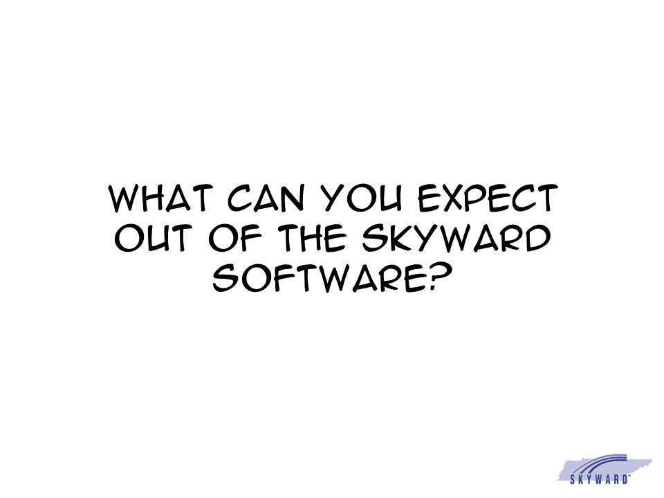 What can you expect out of the Skyward software?