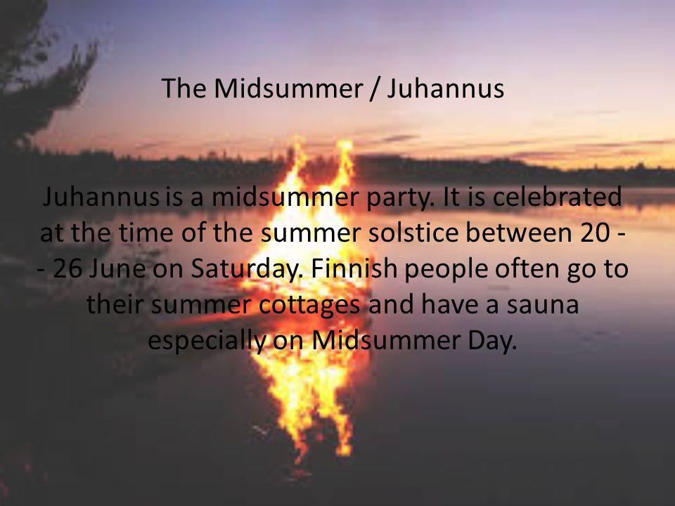 The Midsummer / Juhannus Juhannus is a midsummer party.
