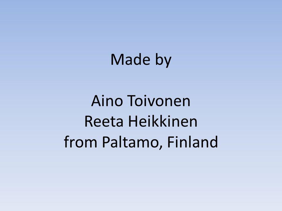 Made by Aino Toivonen Reeta Heikkinen from Paltamo, Finland