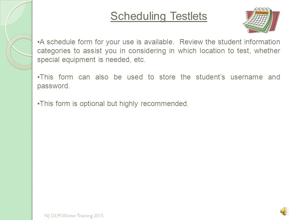 Scheduling Testlets Prepare in advance a schedule that indicates when every student will participate in the multi-day DLM assessment. Schedules may be