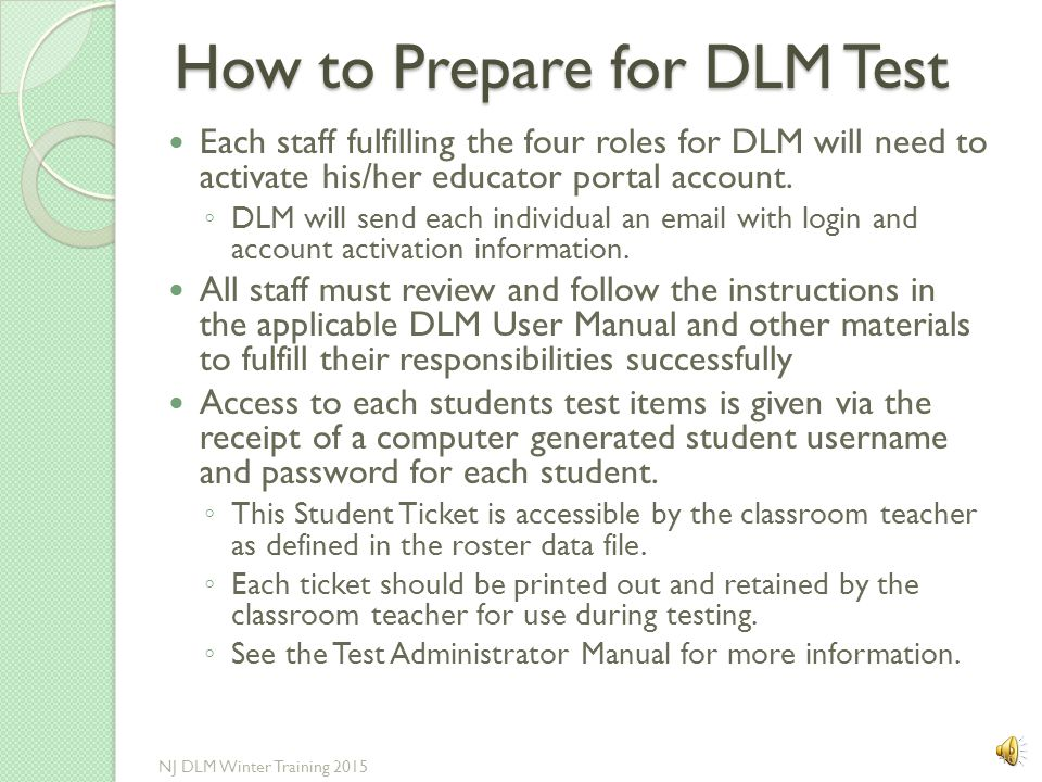 How to Prepare for DLM Test The Assessment Coordinator, Data Steward, and Technical Liaison role specific webinars are found on the web link http://dy