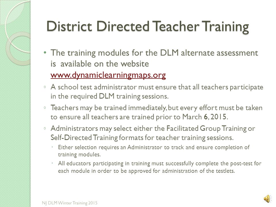 How to Prepare for DLM Test After the login IDs are activated the following seven DLM training modules may be reviewed individually (Self-Directed) or