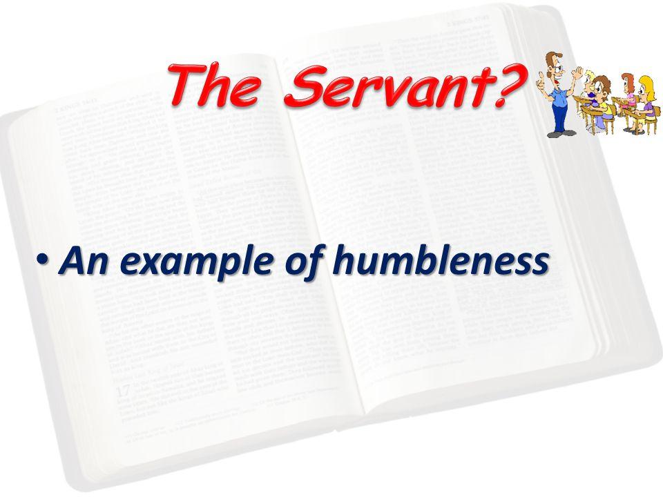 An example of humbleness An example of humbleness