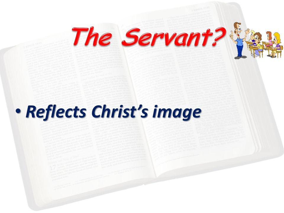 Reflects Christ's image Reflects Christ's image