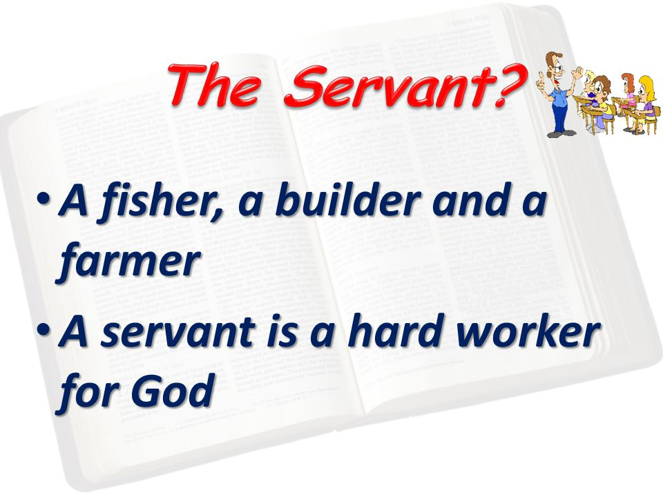 A fisher, a builder and a farmer A fisher, a builder and a farmer A servant is a hard worker for God A servant is a hard worker for God