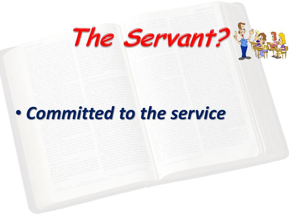 Committed to the service Committed to the service