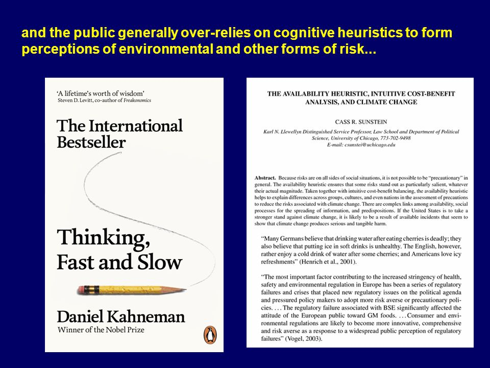 and the public generally over-relies on cognitive heuristics to form perceptions of environmental and other forms of risk...