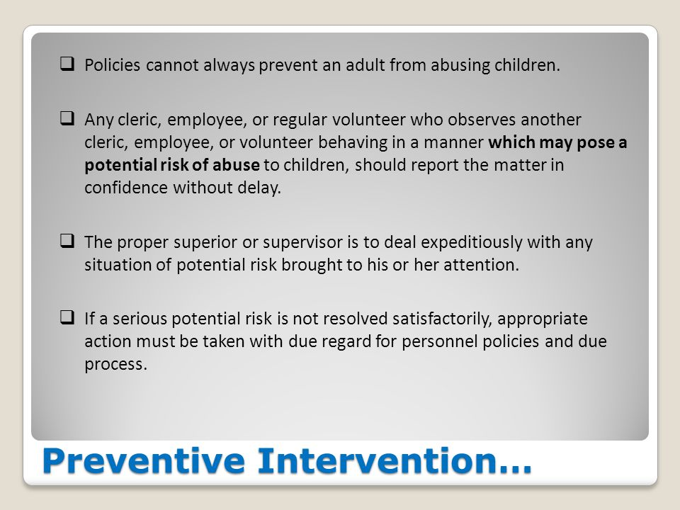 Preventive Intervention…  Policies cannot always prevent an adult from abusing children.