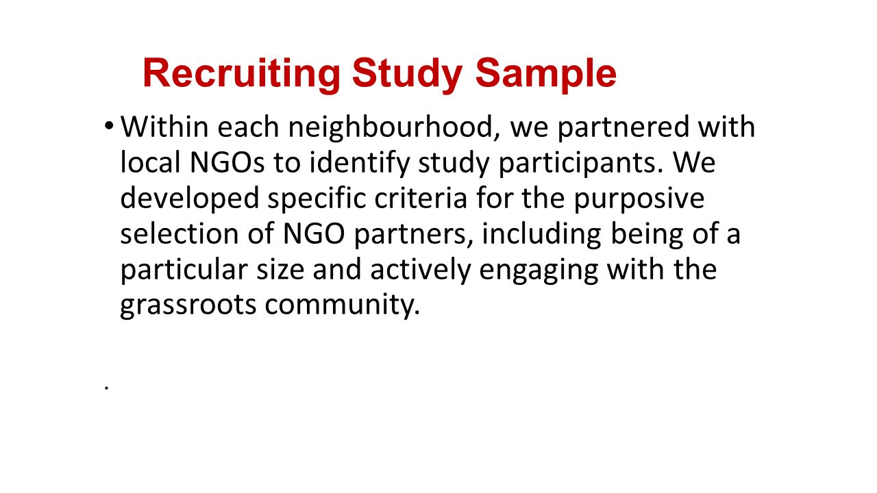 Recruiting Study Sample Within each neighbourhood, we partnered with local NGOs to identify study participants.