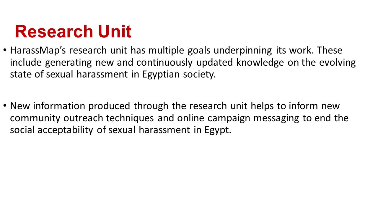 Research Unit HarassMap's research unit has multiple goals underpinning its work.