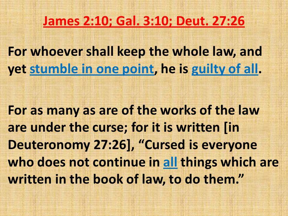 James 2:10; Gal. 3:10; Deut.