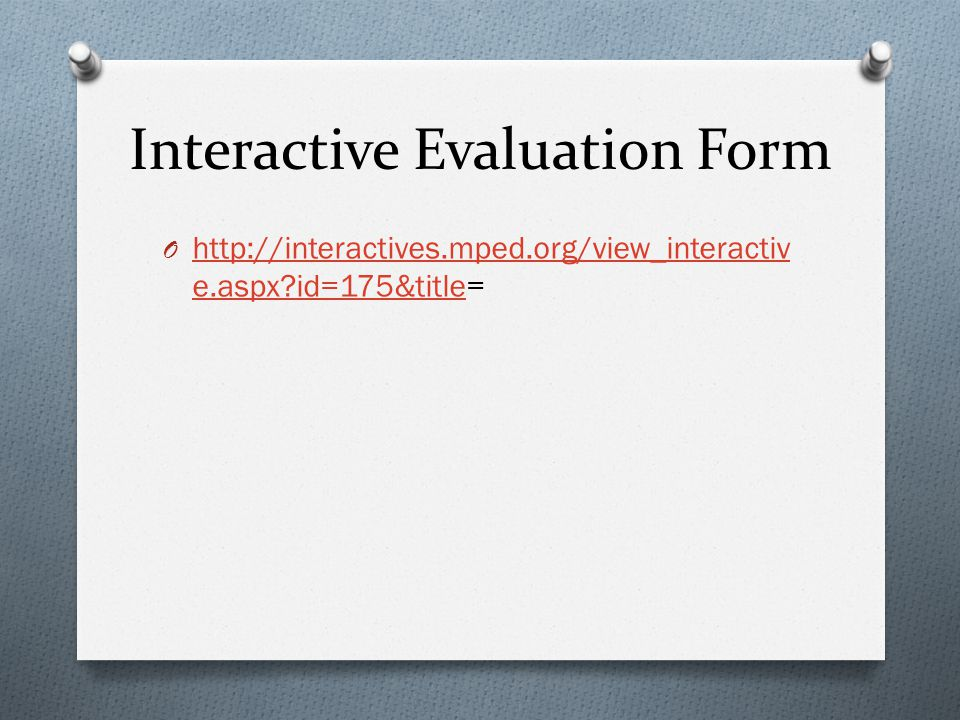 Interactive Evaluation Form O http://interactives.mped.org/view_interactiv e.aspx?id=175&title= http://interactives.mped.org/view_interactiv e.aspx?id