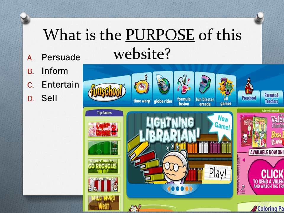 What is the PURPOSE of this website? A. Persuade B. Inform C. Entertain D. Sell