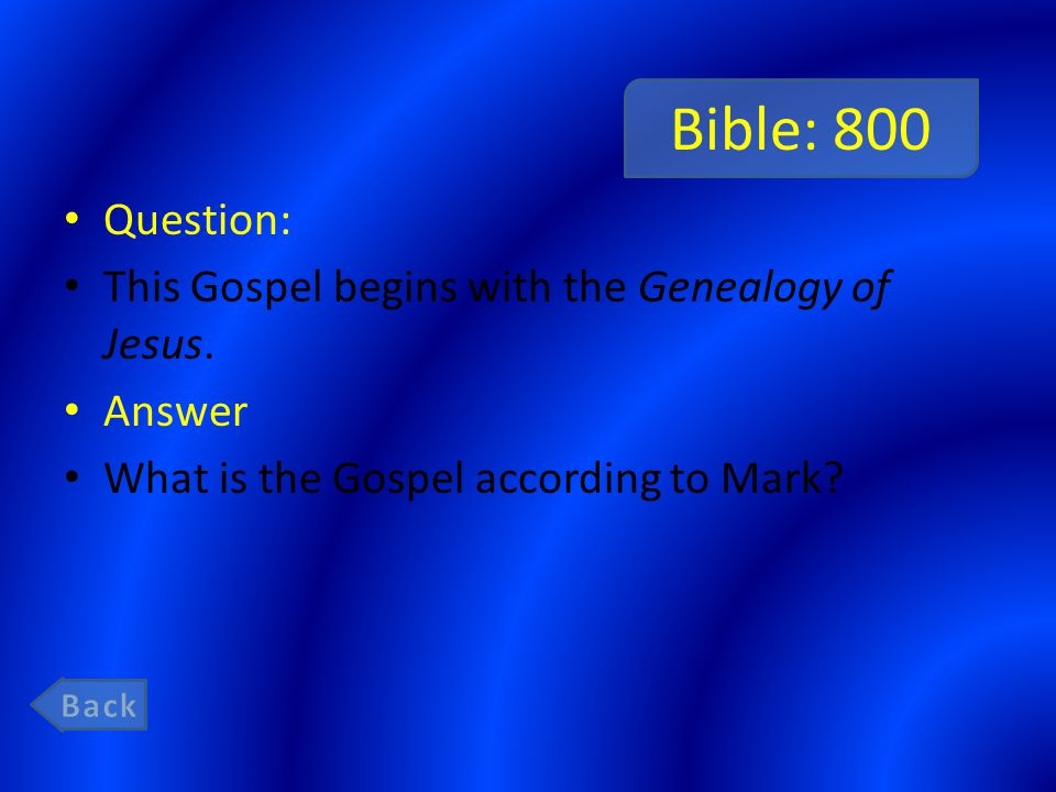 Bible: 800 Question: This Gospel begins with the Genealogy of Jesus. Answer What is the Gospel according to Mark?