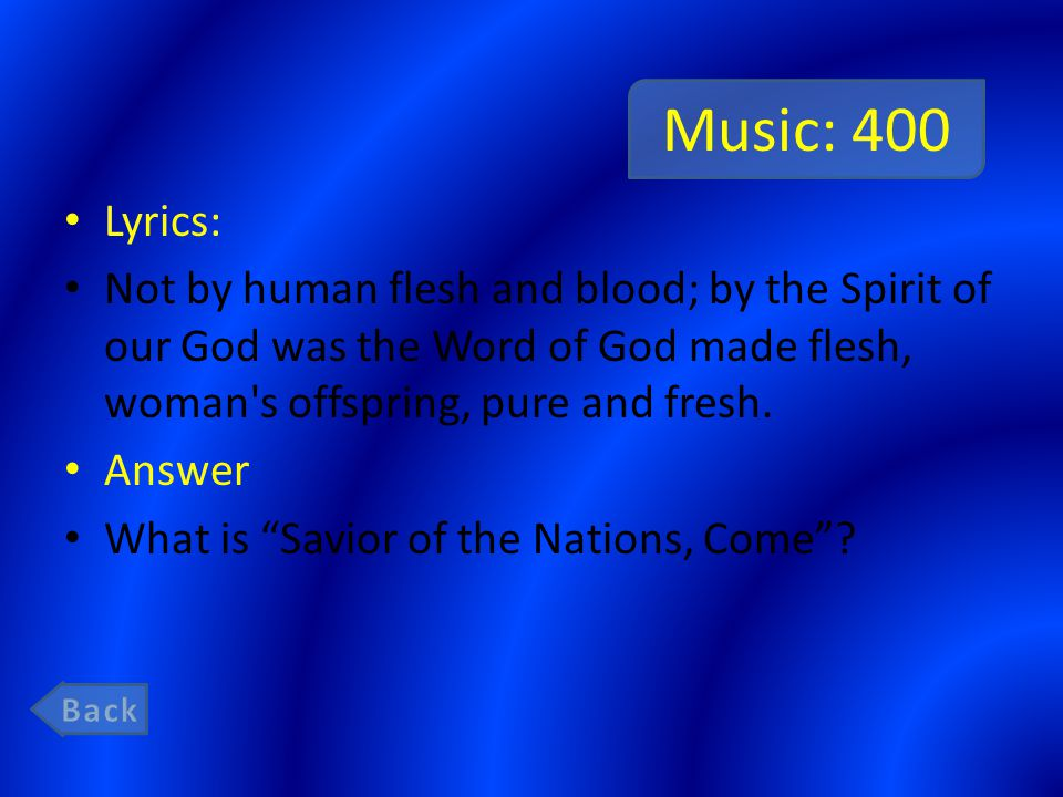 Music: 400 Lyrics: Not by human flesh and blood; by the Spirit of our God was the Word of God made flesh, woman's offspring, pure and fresh. Answer Wh