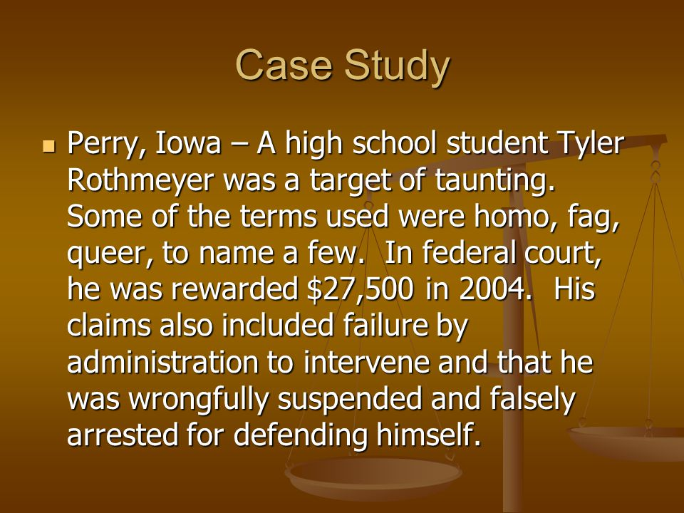 Case Study Perry, Iowa – A high school student Tyler Rothmeyer was a target of taunting.