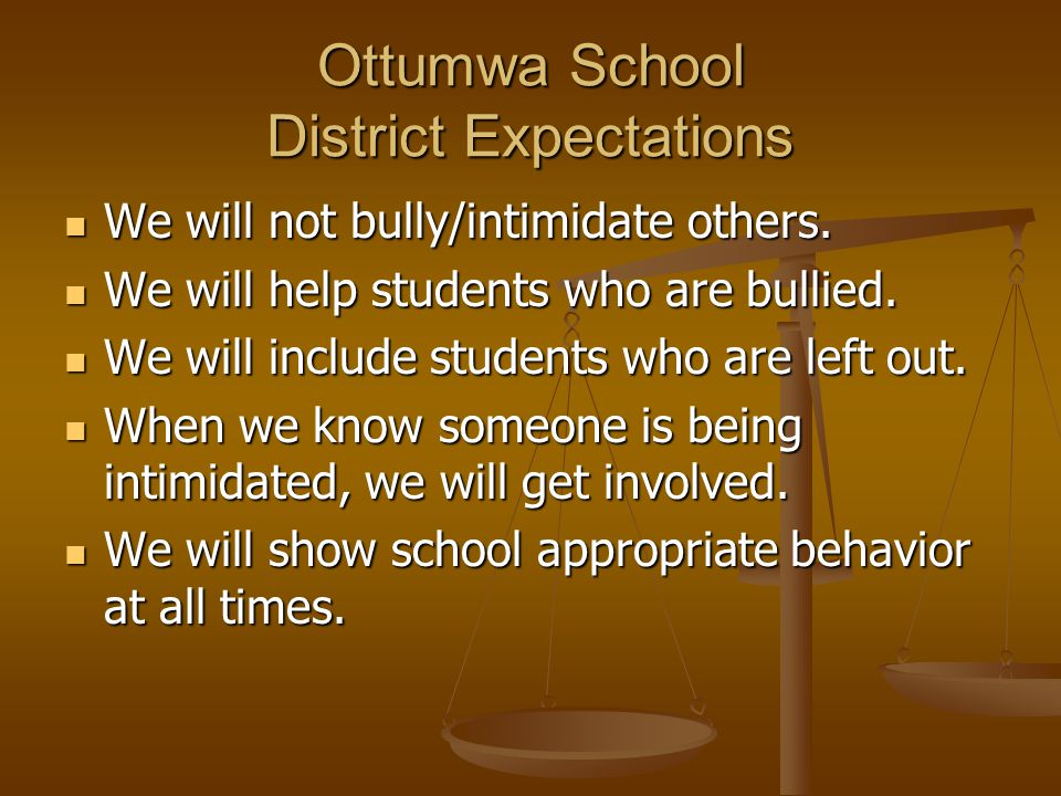 Ottumwa School District Expectations We will not bully/intimidate others.