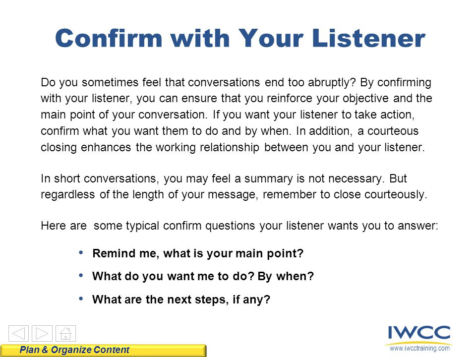 www.iwcctraining.com Confirm with Your Listener Do you sometimes feel that conversations end too abruptly? By confirming with your listener, you can e