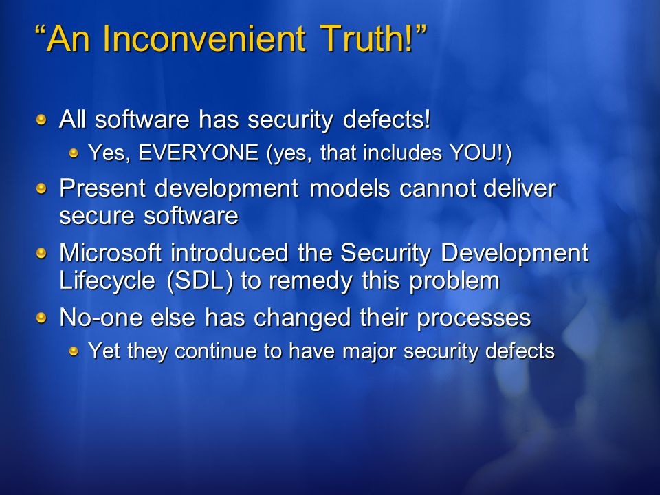 Another Inconvenient Truth! Improving quality does not improve security You MUST focus on security to raise security
