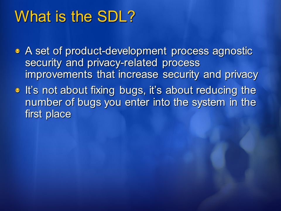 What the SDL is NOT.A panacea or silver bullet Security is human vs.