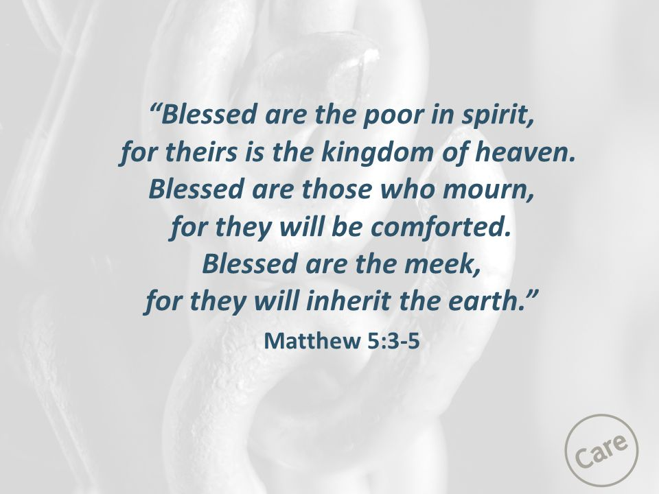 """""""Blessed are the poor in spirit, for theirs is the kingdom of heaven. Blessed are those who mourn, for they will be comforted. Blessed are the meek, f"""