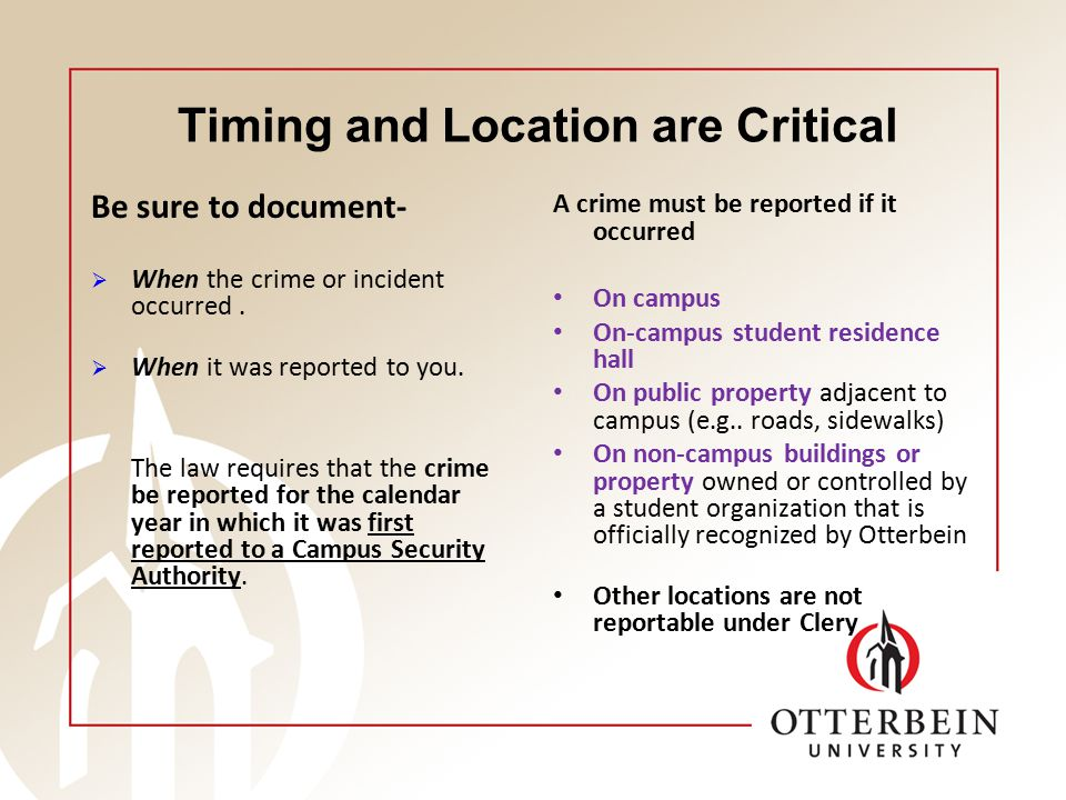 Timing and Location are Critical Be sure to document-  When the crime or incident occurred.