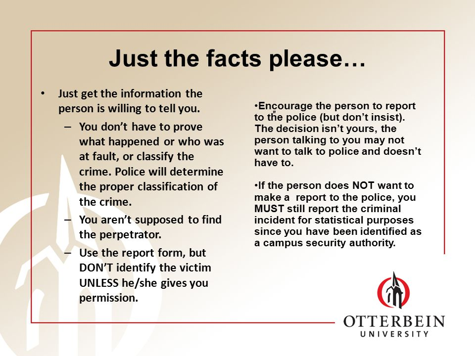 Just the facts please… Just get the information the person is willing to tell you.