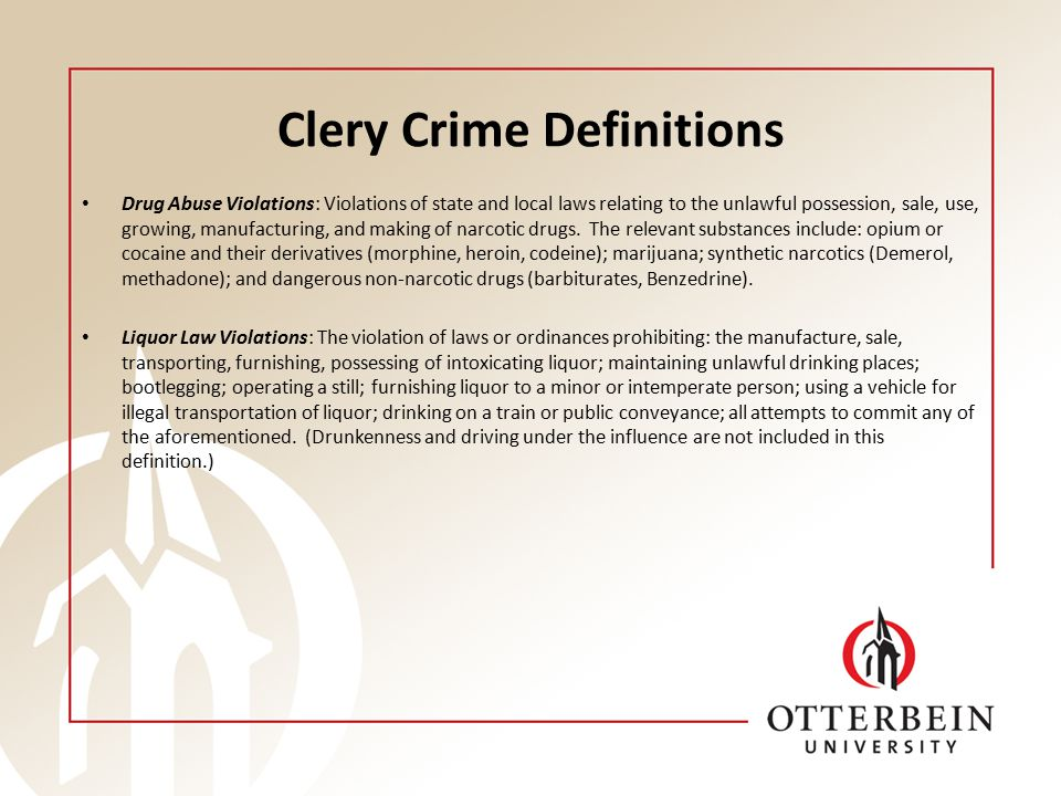 Clery Crime Definitions Drug Abuse Violations: Violations of state and local laws relating to the unlawful possession, sale, use, growing, manufacturing, and making of narcotic drugs.