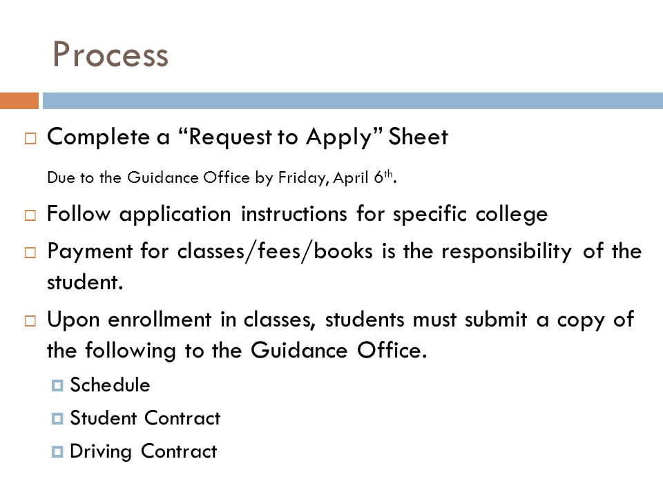 Process  Complete a Request to Apply Sheet Due to the Guidance Office by Friday, April 6 th.