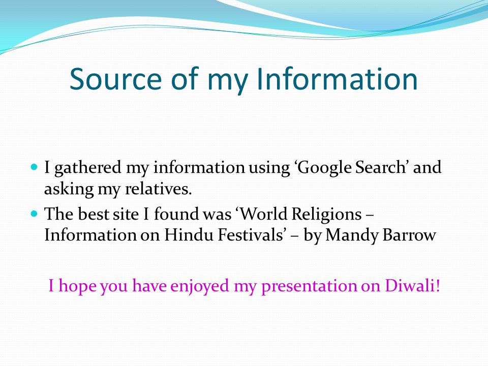Source of my Information I gathered my information using 'Google Search' and asking my relatives. The best site I found was 'World Religions – Informa