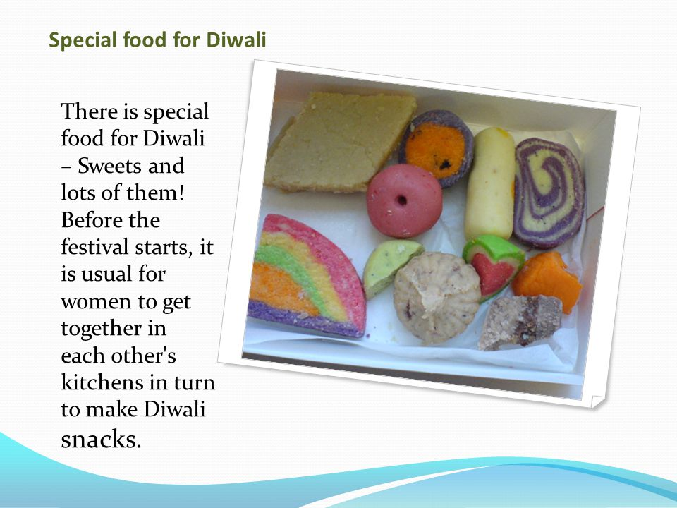 Special food for Diwali There is special food for Diwali – Sweets and lots of them.