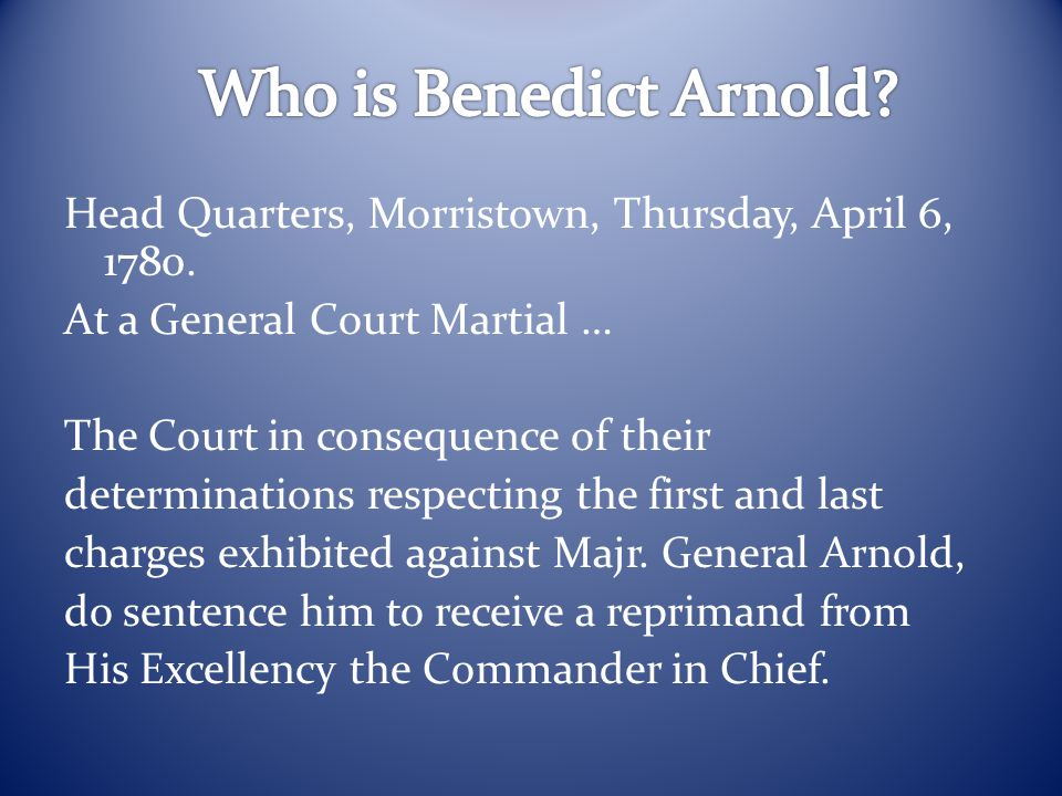 Head Quarters, Morristown, Thursday, April 6, 1780. At a General Court Martial … The Court in consequence of their determinations respecting the first
