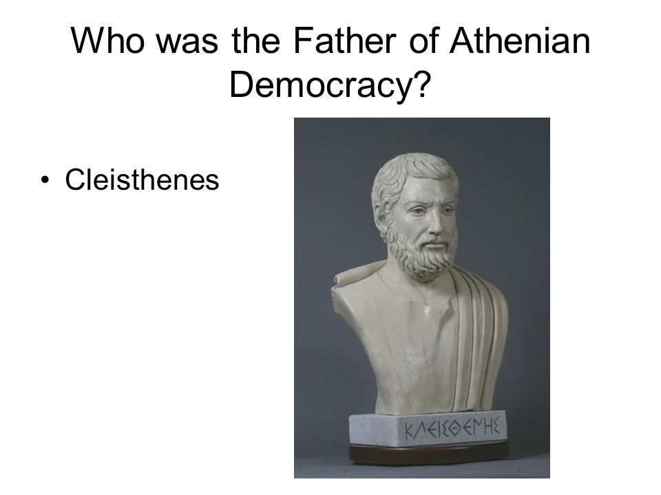Who was the Father of Athenian Democracy Cleisthenes