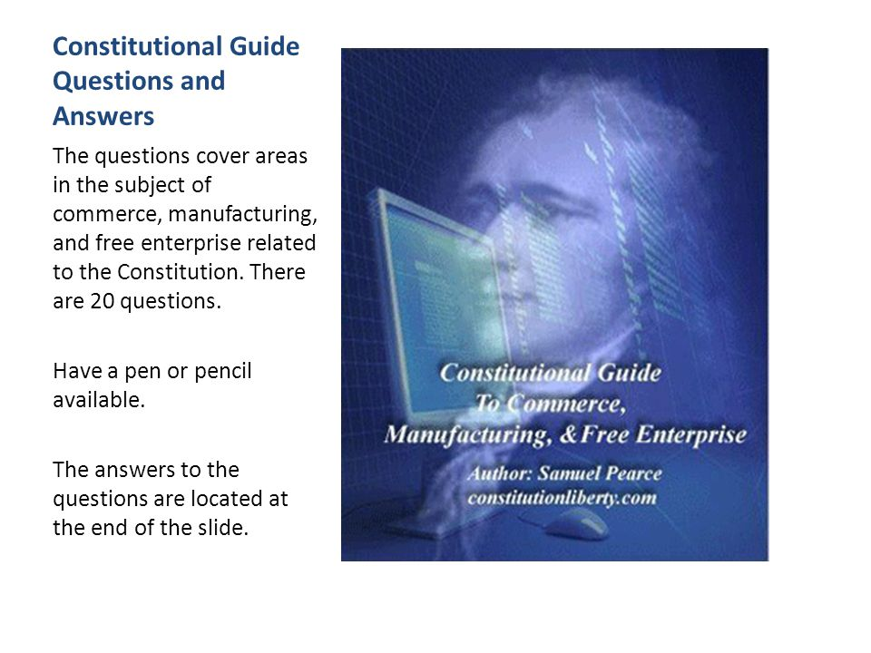 Constitutional Guide Questions and Answers The questions cover areas in the subject of commerce, manufacturing, and free enterprise related to the Constitution.